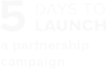 5 days to launch a partnership campaign